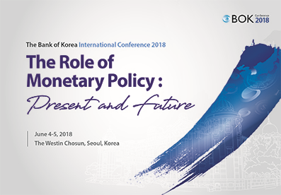 2018 BOK 컨퍼런스 배너 -  The Bank of Korea International Conference 2018(The Role of Monetrary Policy:present and future) June 4-5,2018  The Westin Chosun Seoul, Korea